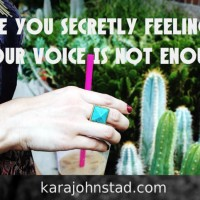 Are You Secretly Feeling Your Voice Is Not Enough?