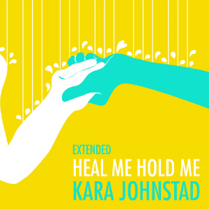 single HEAL ME, HOLD ME (extended version) by Kara Johnstad, available at iTunes and CDbaby.com