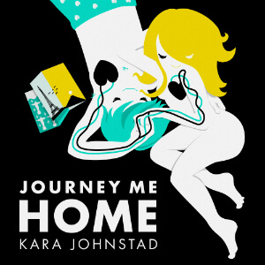 single JOURNEY ME HOME by Kara Johnstad, available at iTunes and CDbaby.com