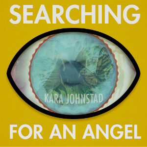 single SEARCHING FOR AN ANGEL by Kara Johnstad, available at iTunes and CDbaby.com