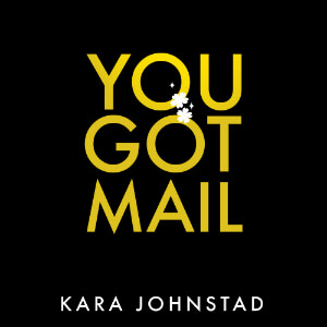 single YOU GOT MAIL by Kara Johnstad, available at iTunes and CDbaby.com